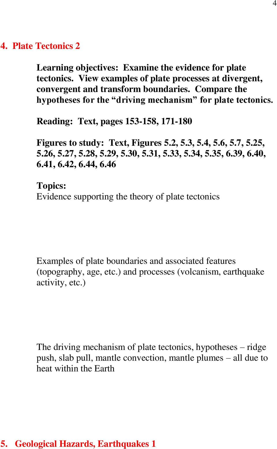 30, 5.31, 5.33, 5.34, 5.35, 6.39, 6.40, 6.41, 6.42, 6.44, 6.46 Evidence supporting the theory of plate tectonics Examples of plate boundaries and associated features (topography, age, etc.