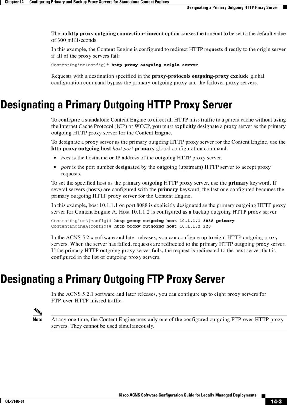 Requests with a destination specified in the proxy-protocols outgoing-proxy exclude global configuration command bypass the primary outgoing proxy and the failover proxy servers.