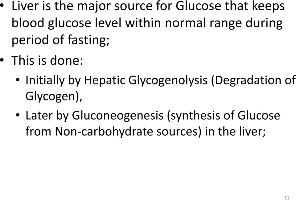 by Hepatic Glycogenolysis (Degradation of Glycogen), Later by