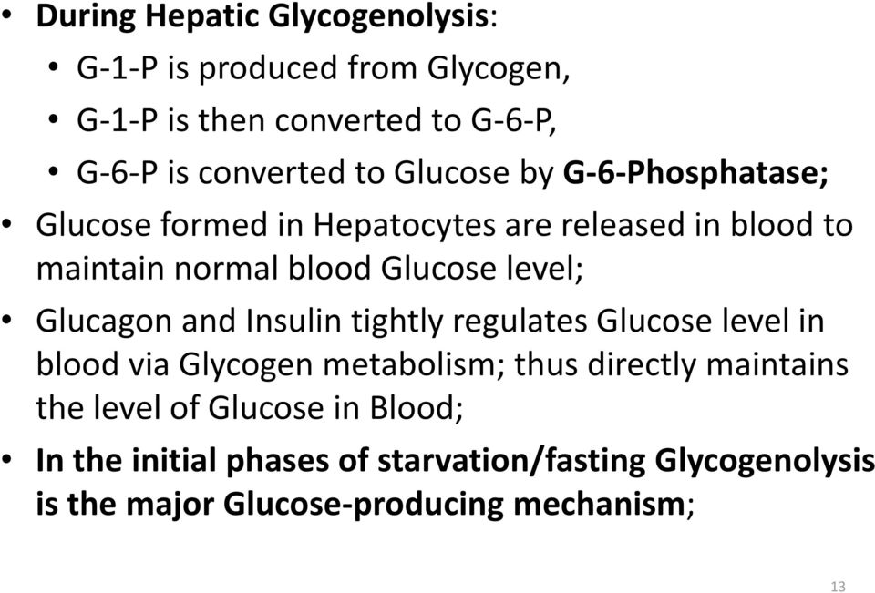 Glucagon and Insulin tightly regulates Glucose level in blood via Glycogen metabolism; thus directly maintains the level
