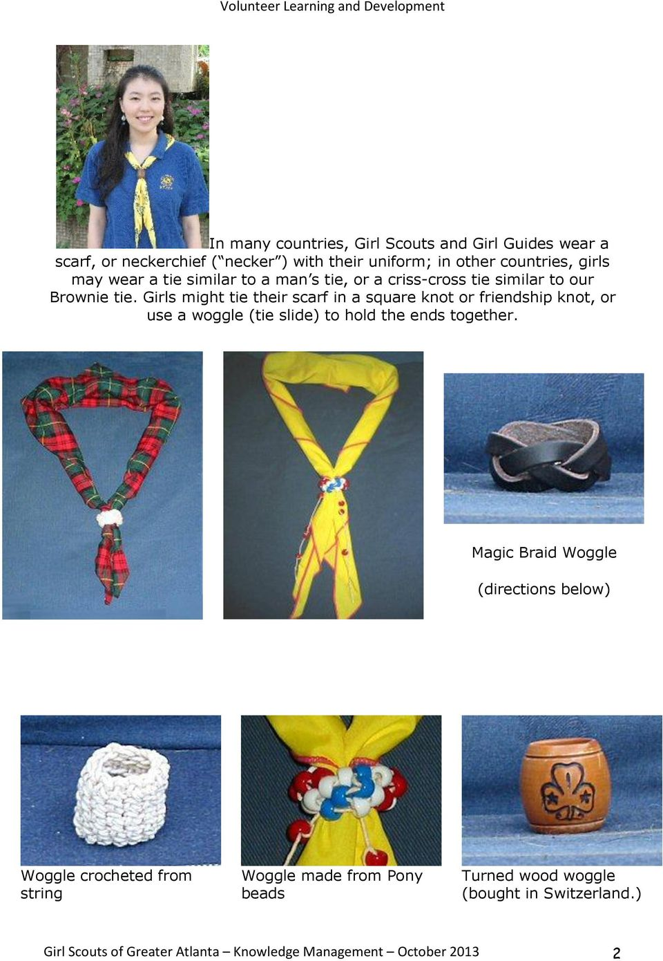 Girls might tie their scarf in a square knot or friendship knot, or use a woggle (tie slide) to hold the ends together.