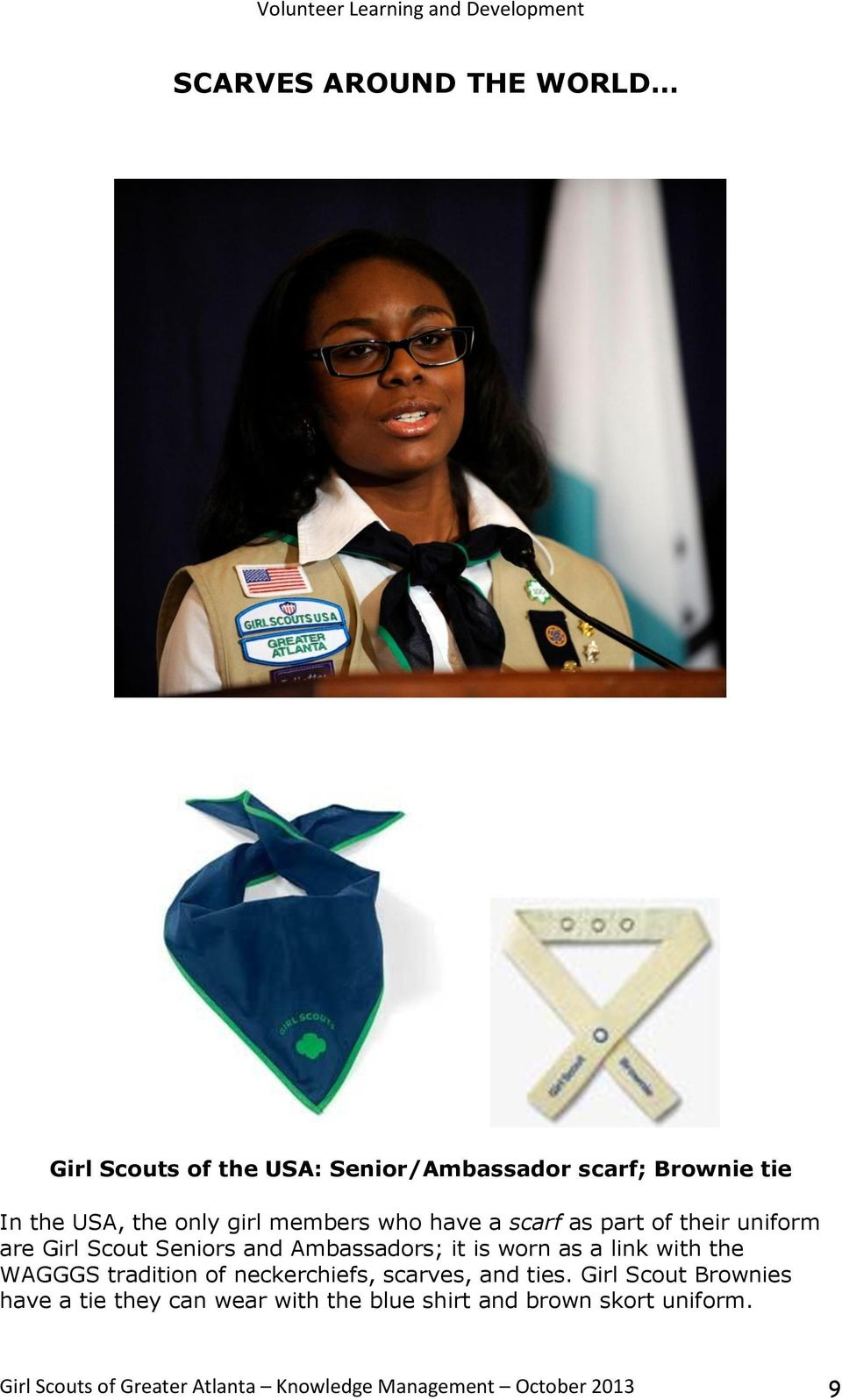 link with the WAGGGS tradition of neckerchiefs, scarves, and ties.