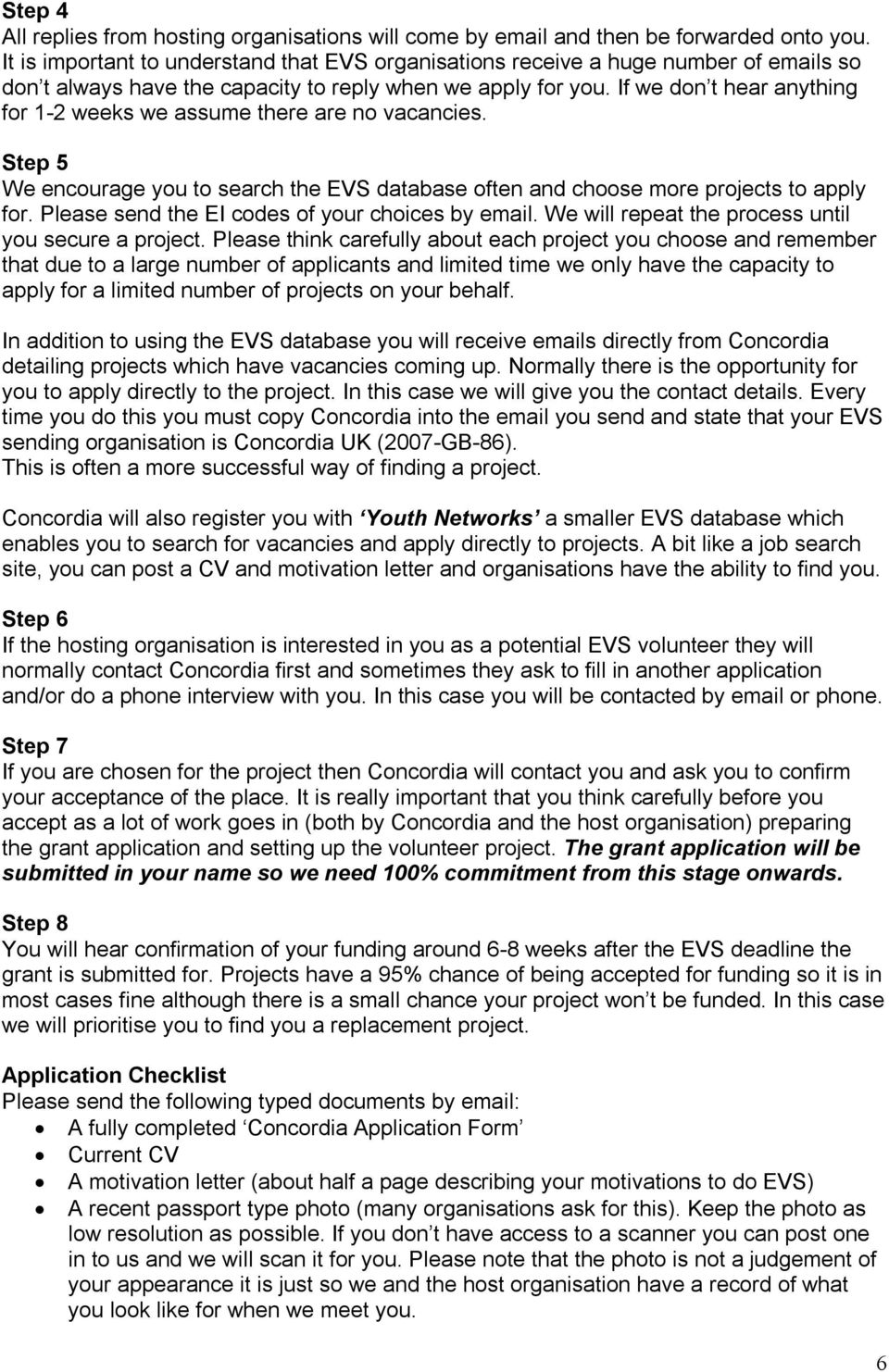 If we don t hear anything for 1 2 weeks we assume there are no vacancies. Step 5 We encourage you to search the EVS database often and choose more projects to apply for.