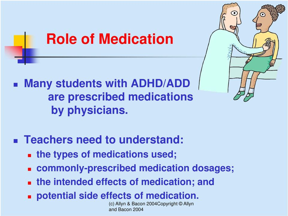 Teachers need to understand: the types of medications used;