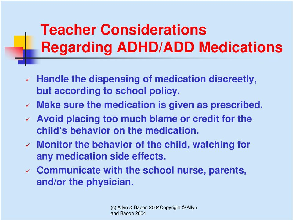 Avoid placing too much blame or credit for the child s behavior on the medication.