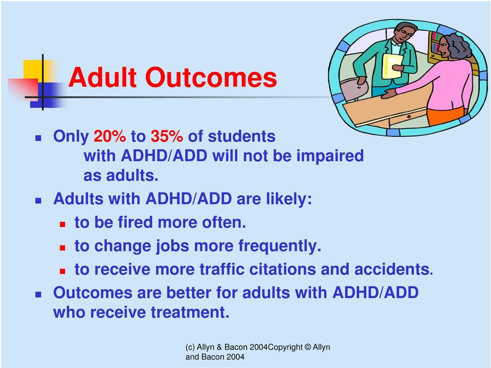 Adults with ADHD/ADD are likely: to be fired more often.