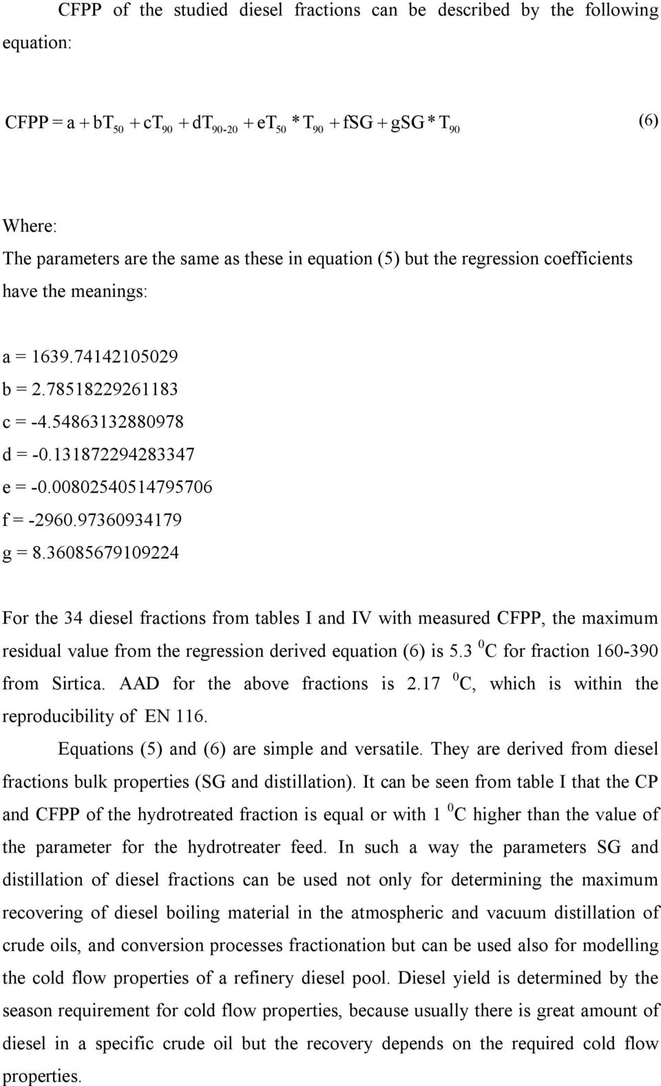 608567909 For the diesel fractions from tables I and IV with measured CFPP, the maximum residual value from the regression derived equation (6) is 5. 0 C for fraction 60-90 from Sirtica.