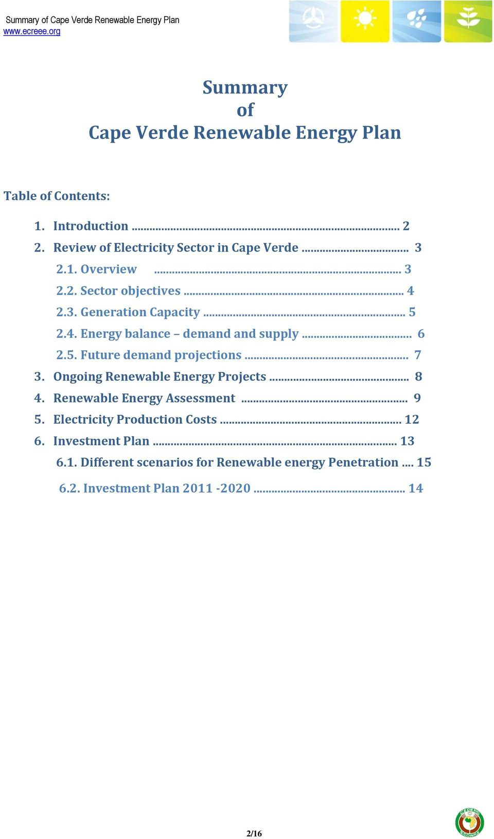 .. 7 3. Ongoing Renewable Energy Projects... 8 4. Renewable Energy Assessment... 9 5. Electricity Production Costs... 12 6.
