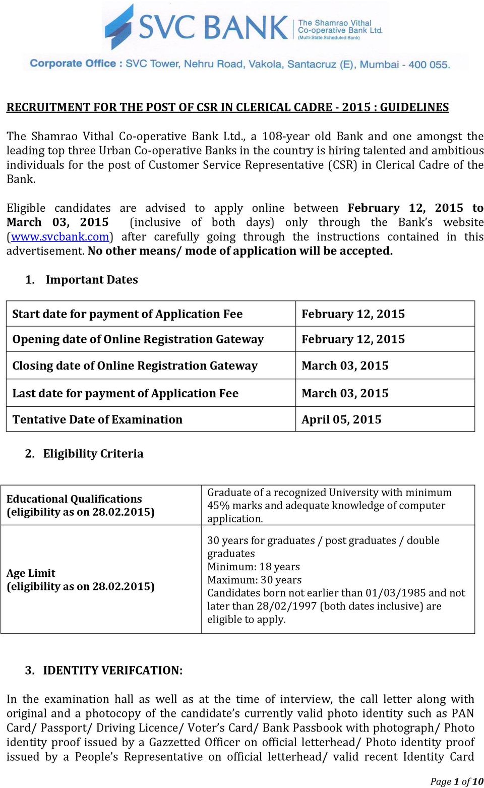 in Clerical Cadre of the Bank. Eligible candidates are advised to apply online between February 12, 2015 to March 03, 2015 (inclusive of both days) only through the Bank s website (www.svcbank.