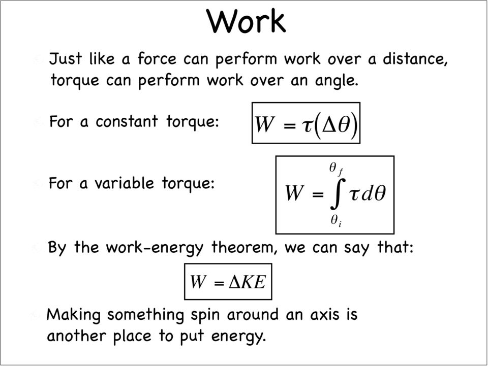 For a constant torque: W = τ( Δθ) For a variable torque: By the