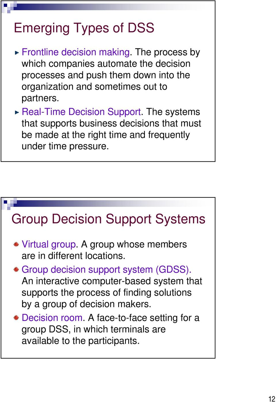 The systems that supports business decisions that must be made at the right time and frequently under time pressure. Group Decision Support Systems Virtual group.
