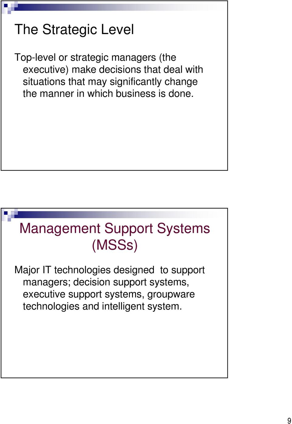 Management Support Systems (MSSs) Major IT technologies designed to support managers;