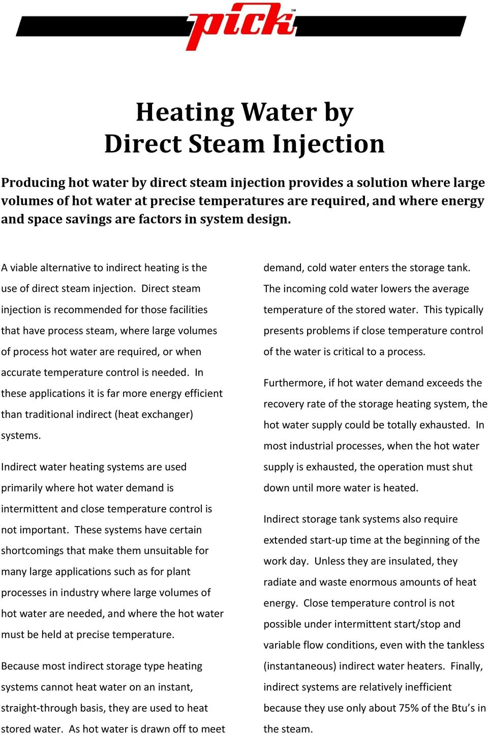 Direct steam injection is recommended for those facilities that have process steam, where large volumes of process hot water are required, or when accurate temperature control is needed.