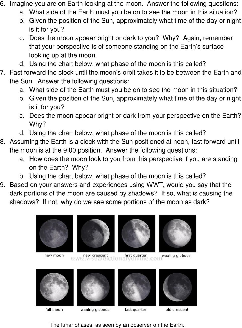 Again, remember that your perspective is of someone standing on the Earth s surface looking up at the moon. d. Using the chart below, what phase of the moon is this called? 7.