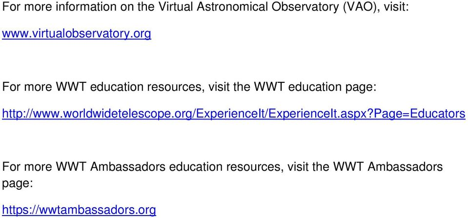 org For more WWT education resources, visit the WWT education page: http://www.