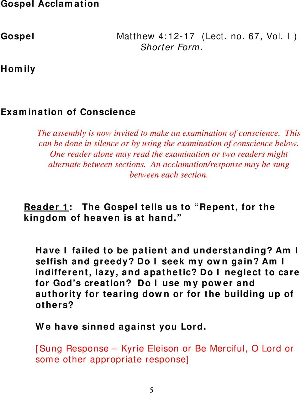 An acclamation/response may be sung between each section. Reader 1: The Gospel tells us to Repent, for the kingdom of heaven is at hand. Have I failed to be patient and understanding?