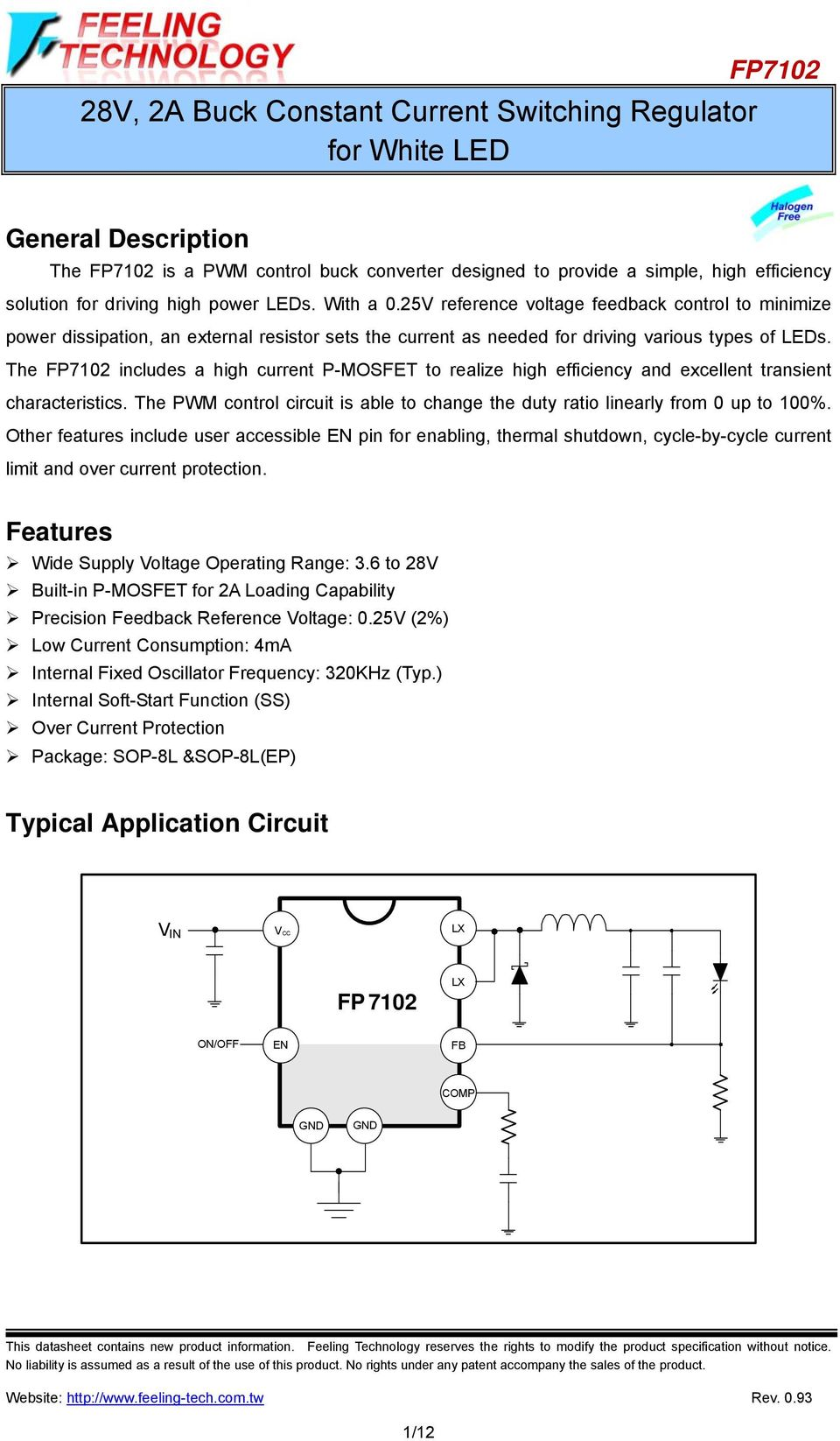 The FP7102 includes a high current P-MOSFET to realize high efficiency and excellent transient characteristics. The PWM control circuit is able to change the duty ratio linearly from 0 up to 100%.