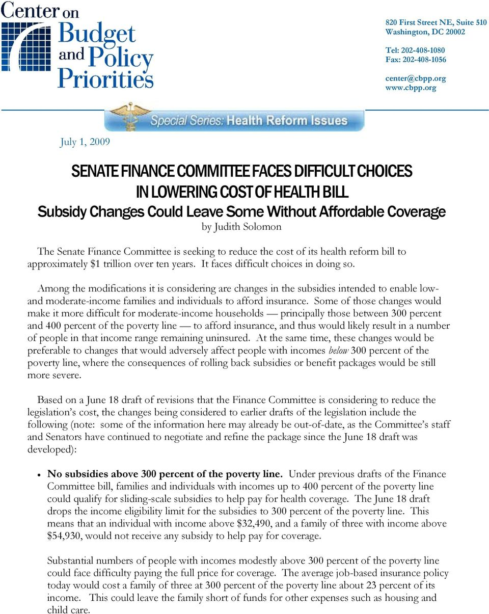 org July 1, 2009 SENATE FINANCE COMMITTEE FACES DIFFICULT CHOICES IN LOWERING COST OF HEALTH BILL Subsidy Changes Could Leave Some Without Affordable Coverage by Judith Solomon The Senate Finance