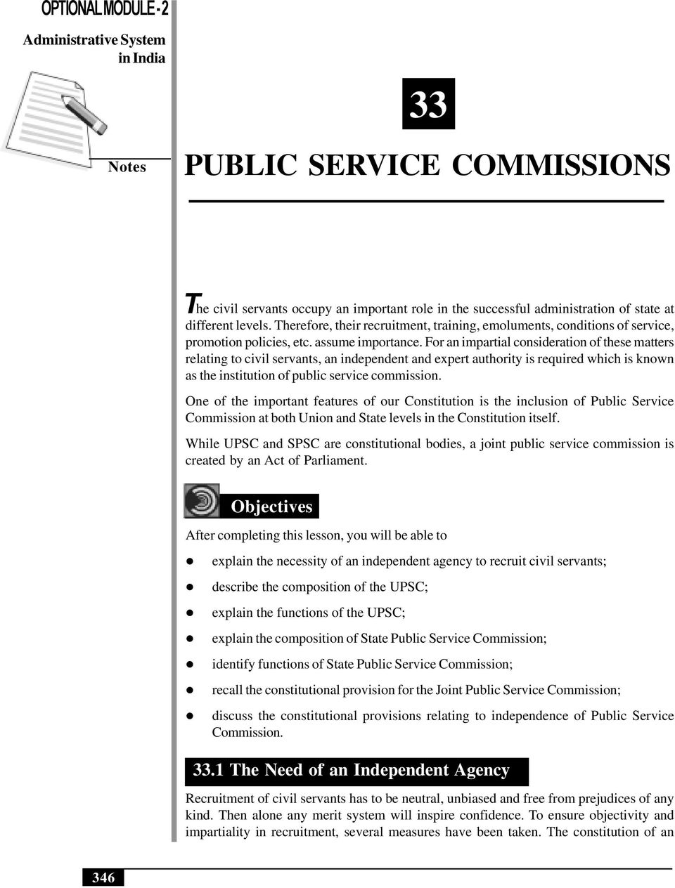 For an impartial consideration of these matters relating to civil servants, an independent and expert authority is required which is known as the institution of public service commission.
