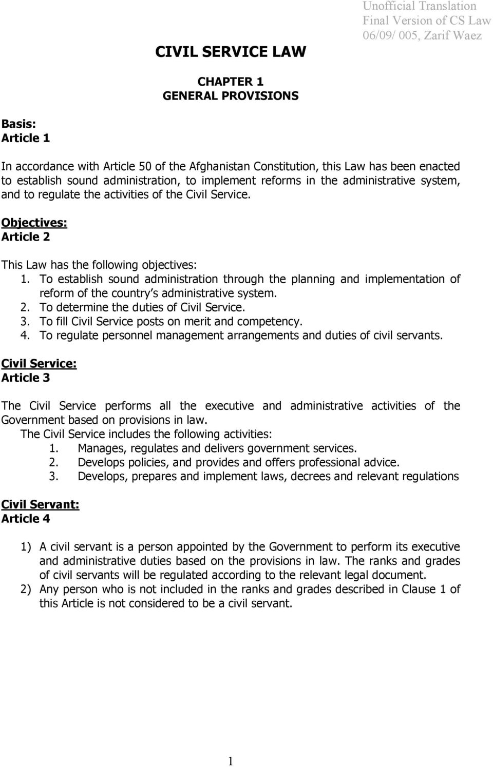 Objectives: Article 2 This Law has the following objectives: 1. To establish sound administration through the planning and implementation of reform of the country s administrative system. 2. To determine the duties of Civil Service.
