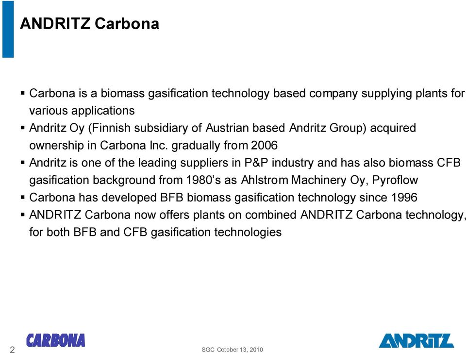 gradually from 2006 Andritz is one of the leading suppliers in P&P industry and has also biomass CFB gasification background from 1980 s as