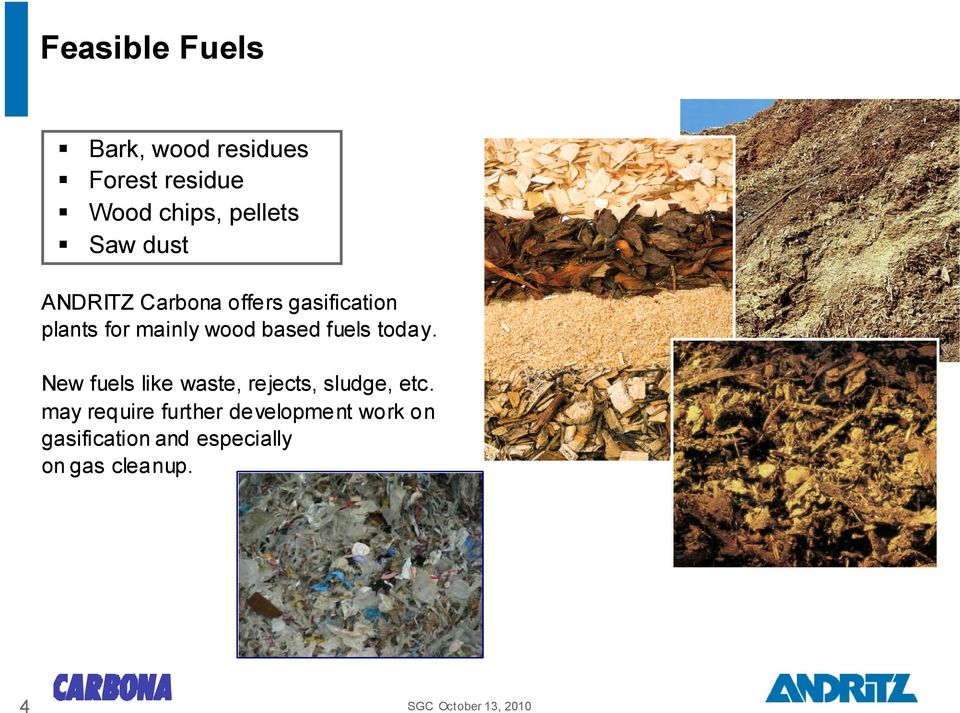 based fuels today. New fuels like waste, rejects, sludge, etc.