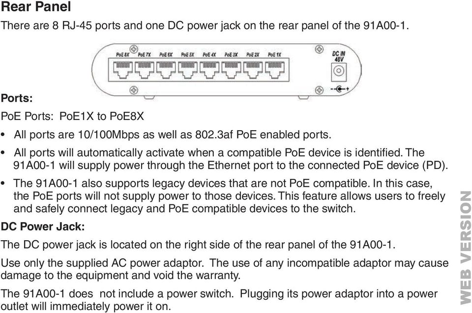 The 91A00-1 also supports legacy devices that are not PoE compatible. In this case, the PoE ports will not supply power to those devices.