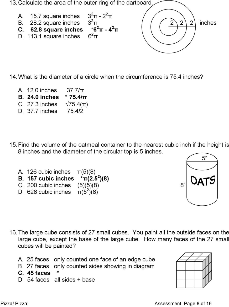 Find the volume of the oatmeal container to the nearest cubic inch if the height is 8 inches and the diameter of the circular top is 5 inches. 5 A. 126 cubic inches π(5)(8) B. 157 cubic inches *π(2.