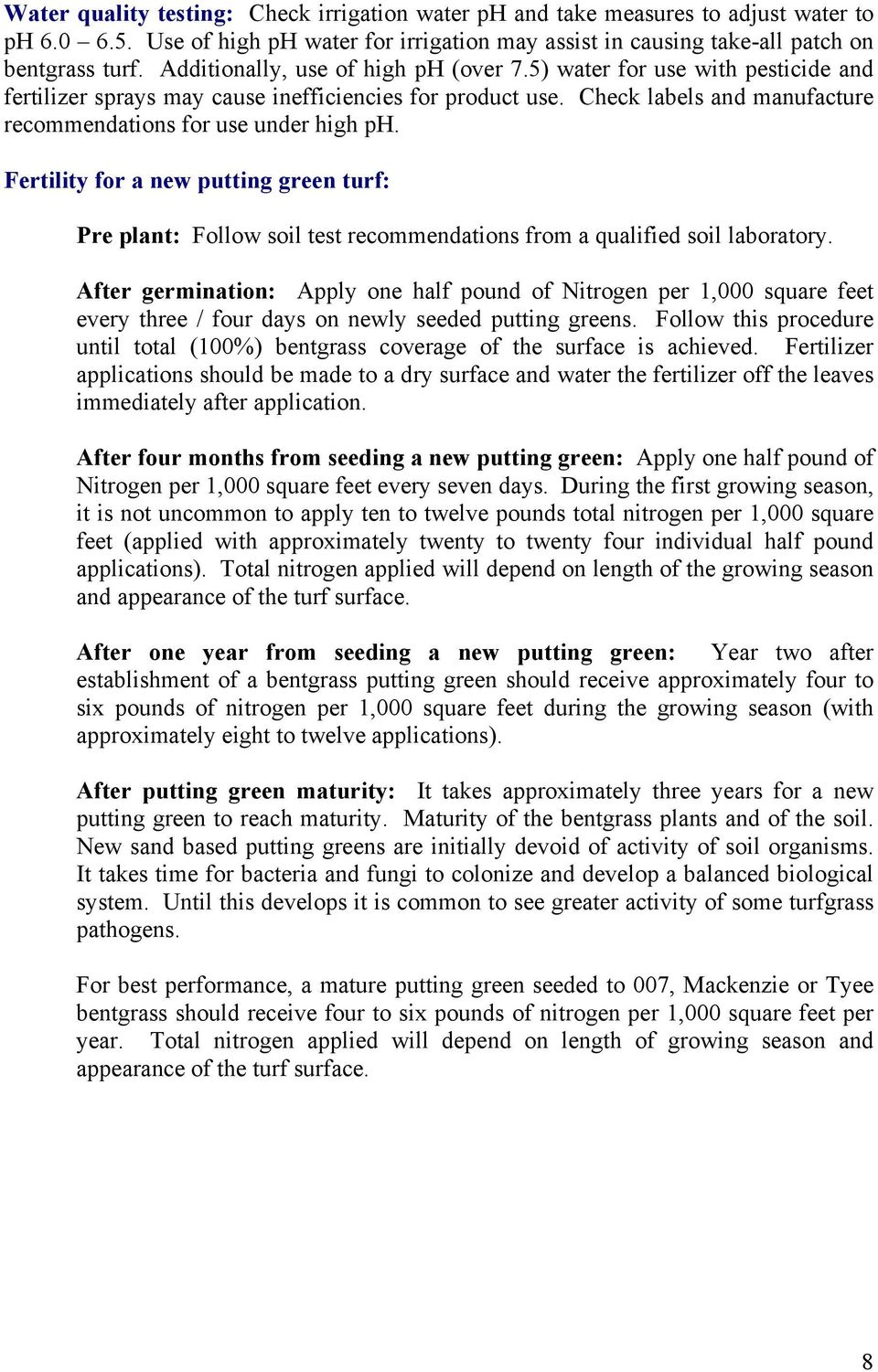Fertility for a new putting green turf: Pre plant: Follow soil test recommendations from a qualified soil laboratory.