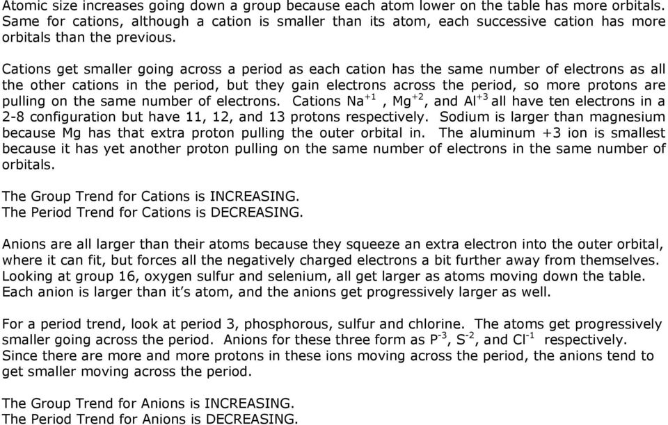 Cations get smaller going across a period as each cation has the same number of electrons as all the other cations in the period, but they gain electrons across the period, so more protons are
