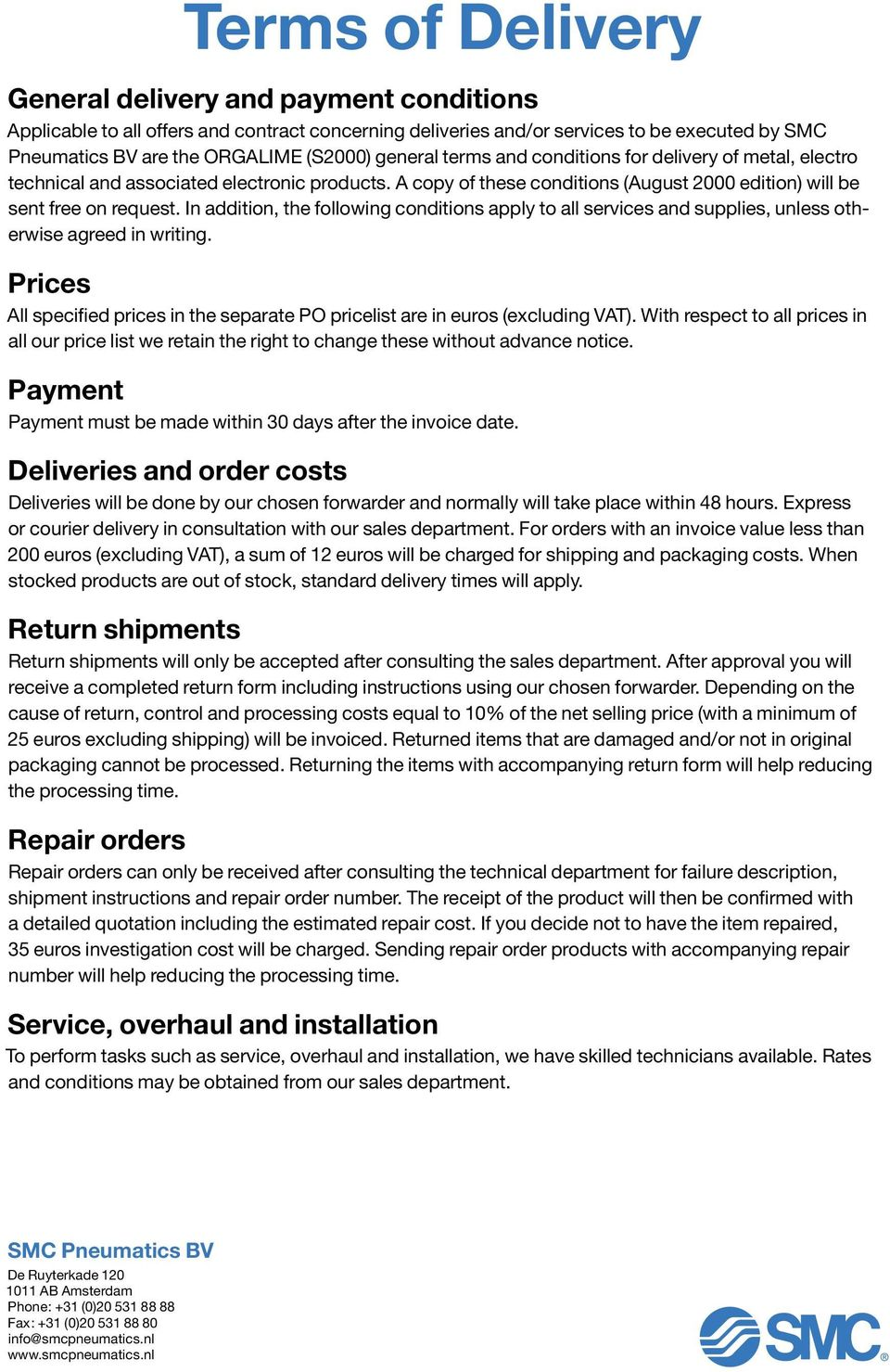 In addition, the following conditions apply to all services and supplies, unless otherwise agreed in writing. Prices All specified prices in the separate PO pricelist are in euros (excluding VAT).