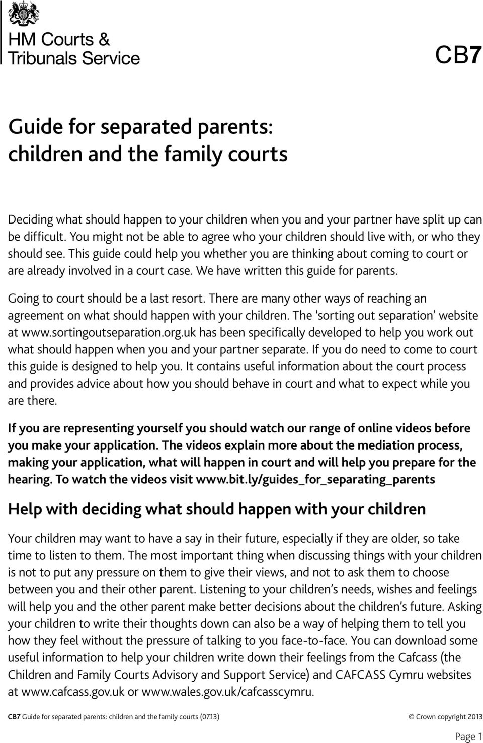 This guide could help you whether you are thinking about coming to court or are already involved in a court case. We have written this guide for parents. Going to court should be a last resort.