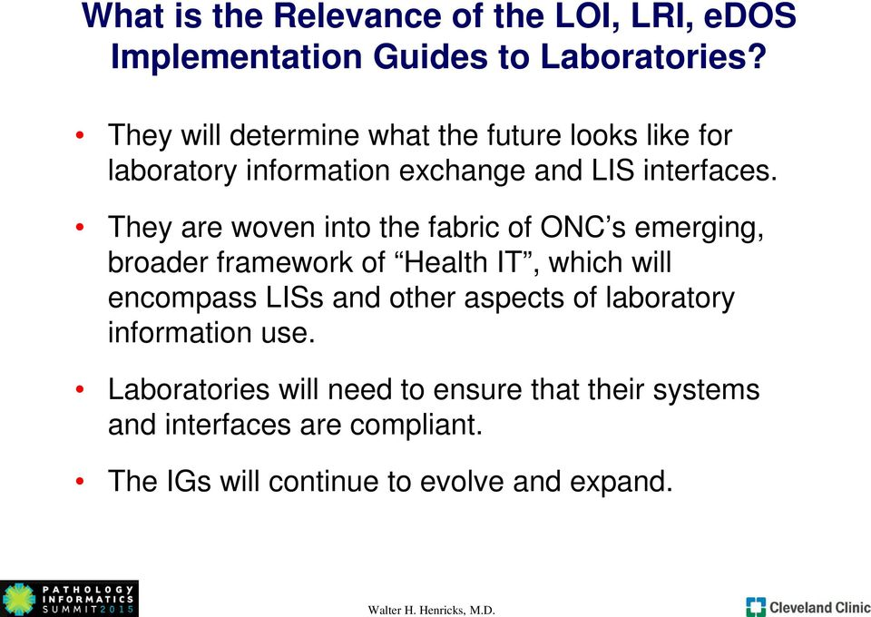 They are woven into the fabric of ONC s emerging, broader framework of Health IT, which will encompass LISs and