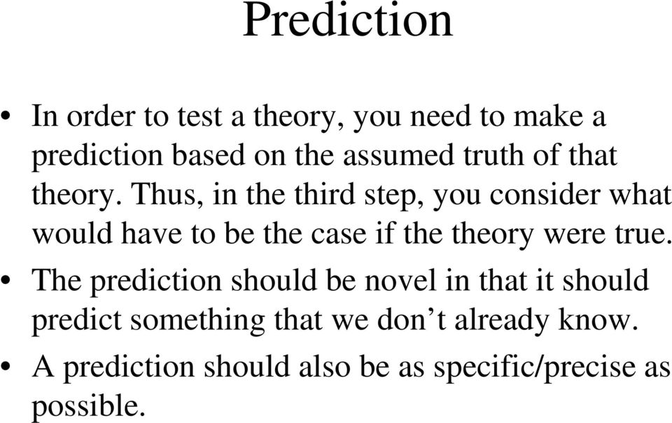 Thus, in the third step, you consider what would have to be the case if the theory were
