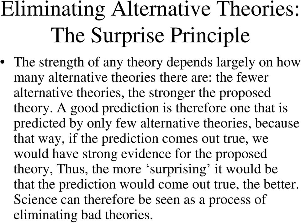 A good prediction is therefore one that is predicted by only few alternative theories, because that way, if the prediction comes out true, we