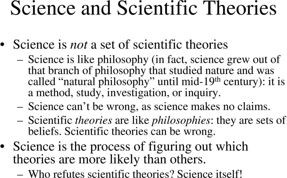 inquiry. Science can t be wrong, as science makes no claims. Scientific theories are like philosophies: they are sets of beliefs.