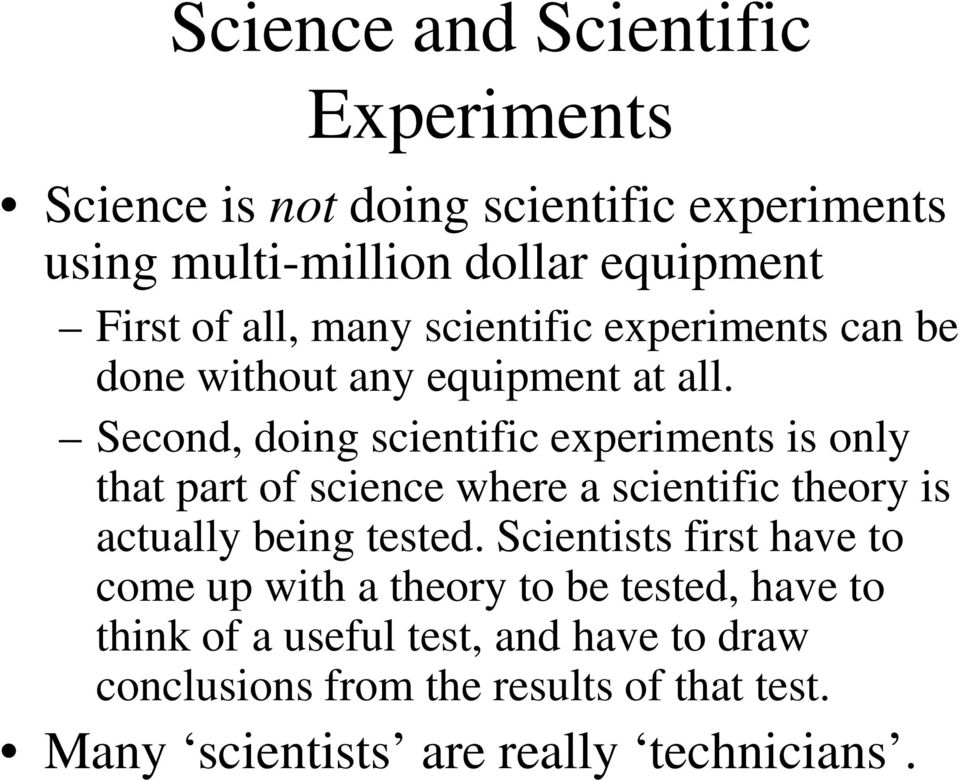 Second, doing scientific experiments is only that part of science where a scientific theory is actually being tested.
