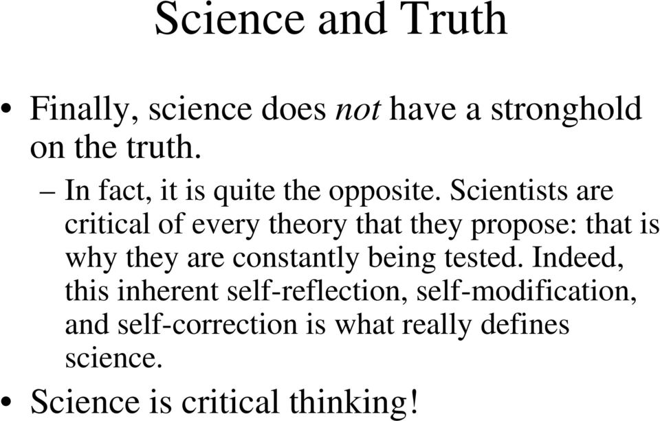 Scientists are critical of every theory that they propose: that is why they are