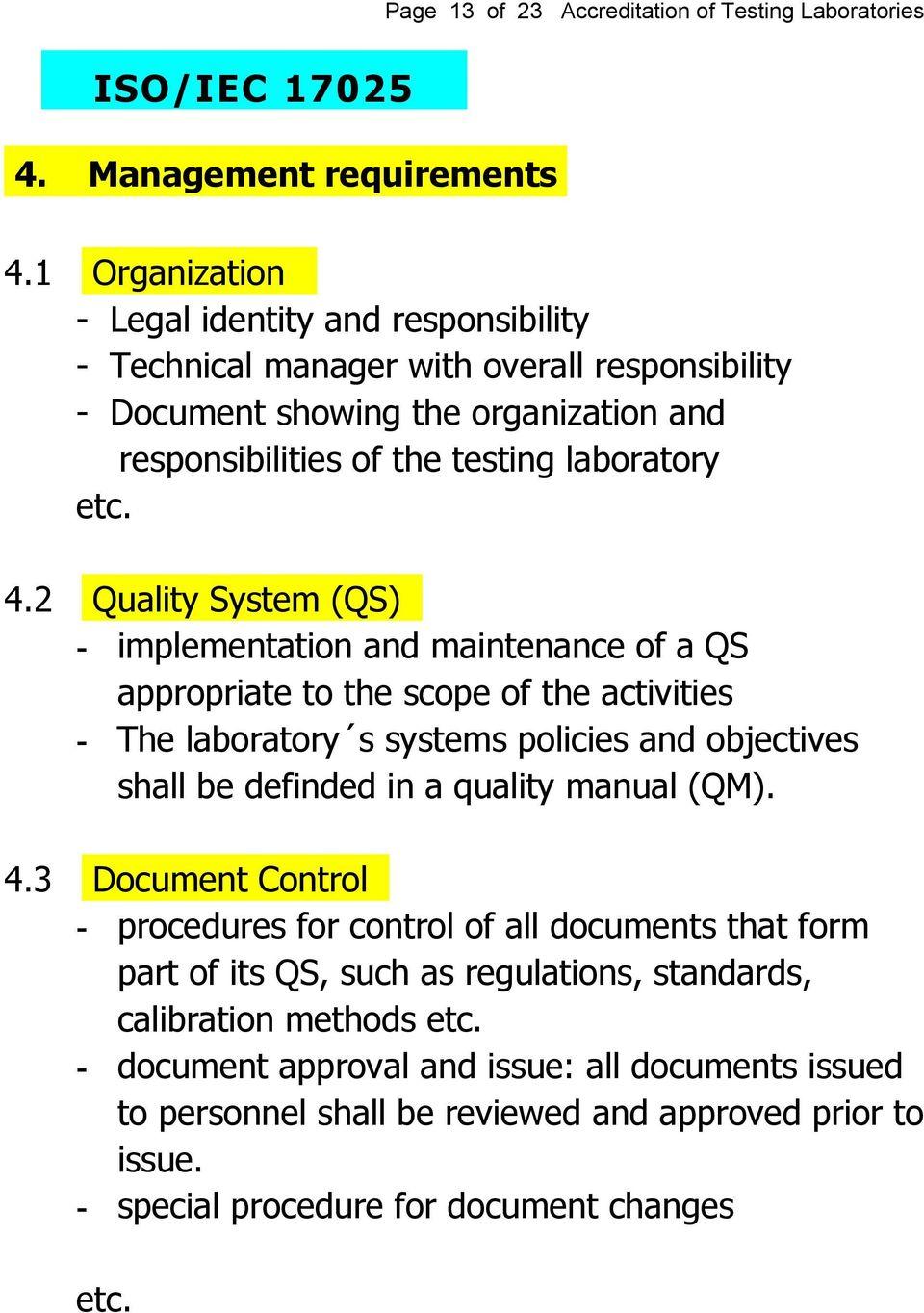 2 Quality System (QS) - implementation and maintenance of a QS appropriate to the scope of the activities - The laboratory s systems policies and objectives shall be definded in a quality