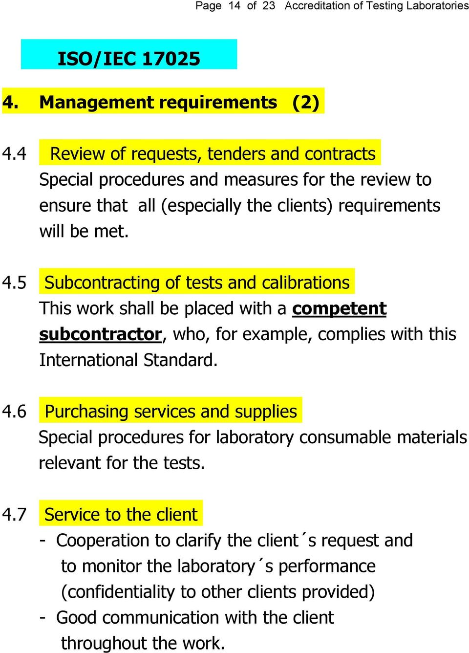 5 Subcontracting of tests and calibrations This work shall be placed with a competent subcontractor, who, for example, complies with this International Standard. 4.