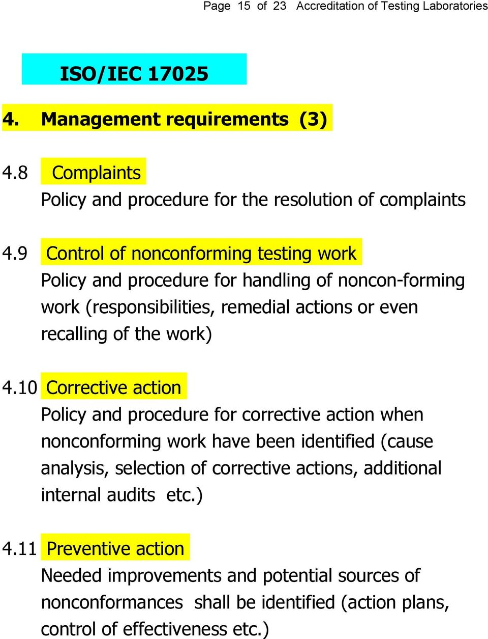 10 Corrective action Policy and procedure for corrective action when nonconforming work have been identified (cause analysis, selection of corrective actions,