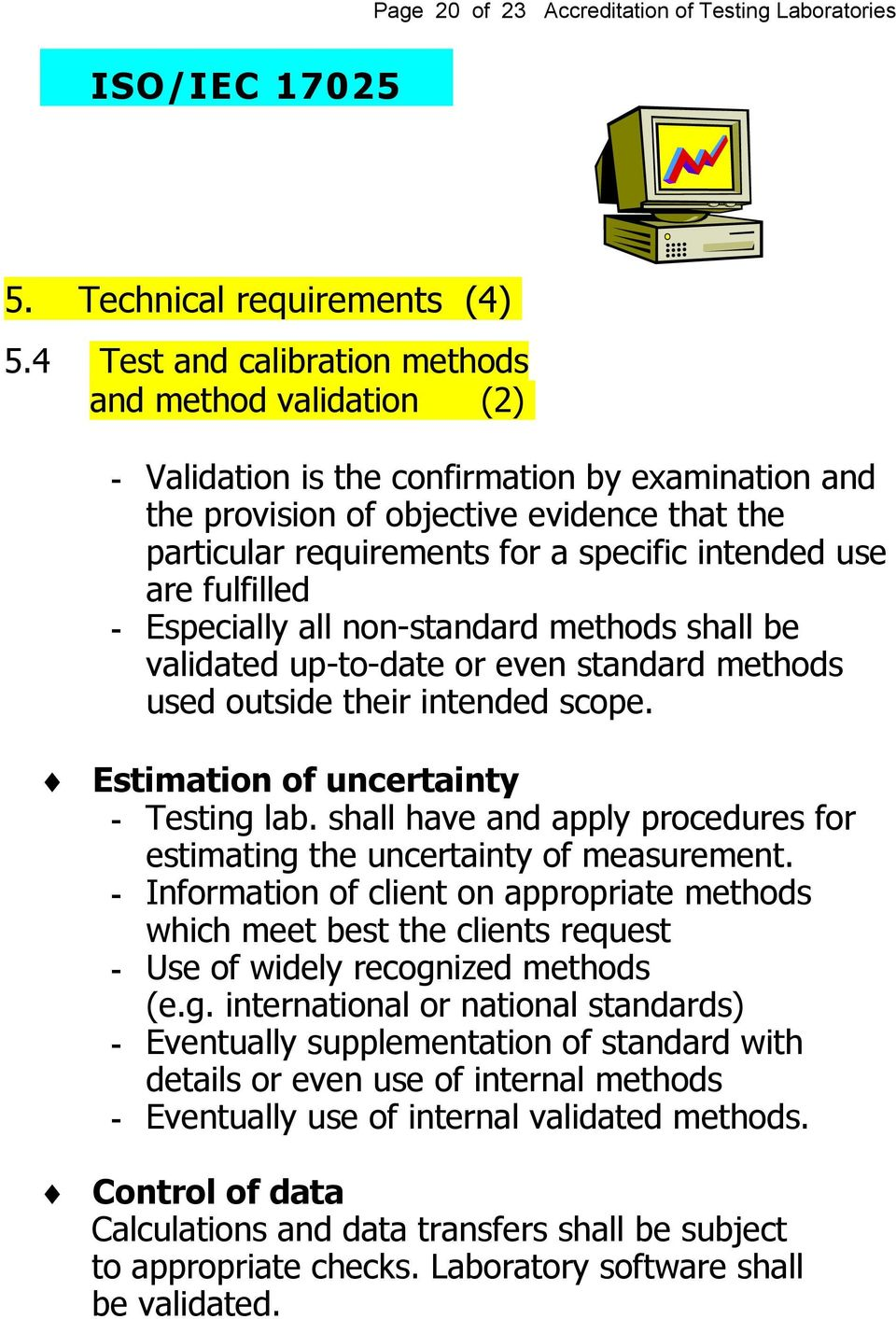 intended use are fulfilled - Especially all non-standard methods shall be validated up-to-date or even standard methods used outside their intended scope. Estimation of uncertainty - Testing lab.
