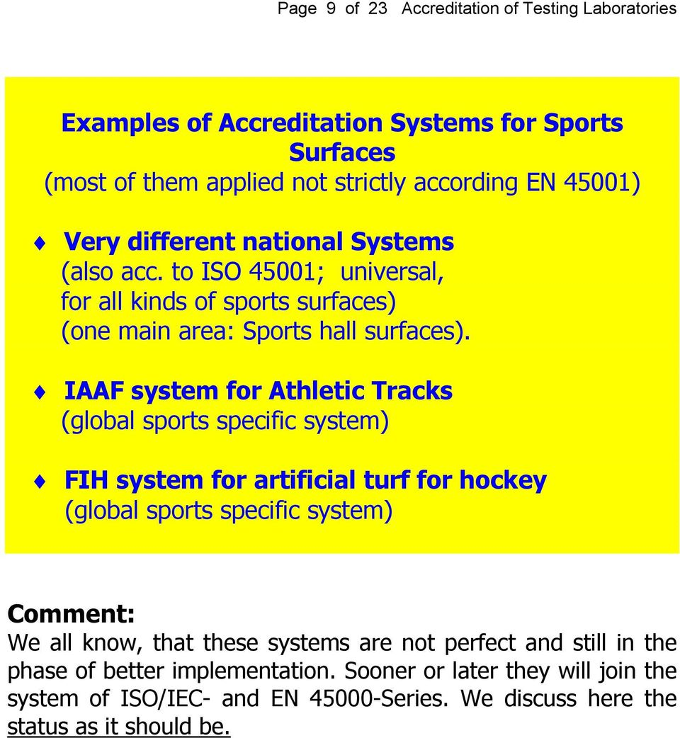 IAAF system for Athletic Tracks (global sports specific system) FIH system for artificial turf for hockey (global sports specific system) Comment: We all know, that