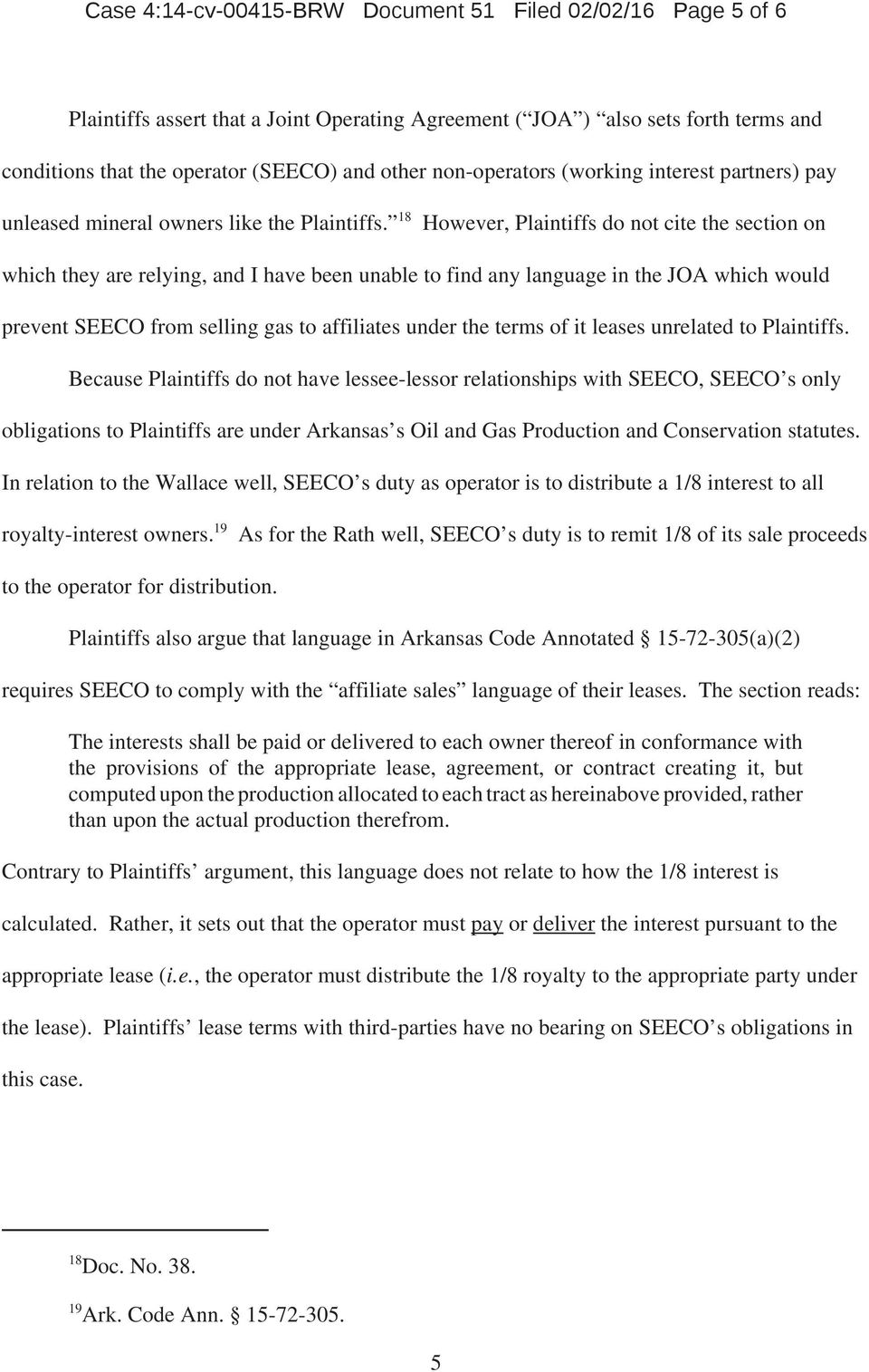 18 However, Plaintiffs do not cite the section on which they are relying, and I have been unable to find any language in the JOA which would prevent SEECO from selling gas to affiliates under the