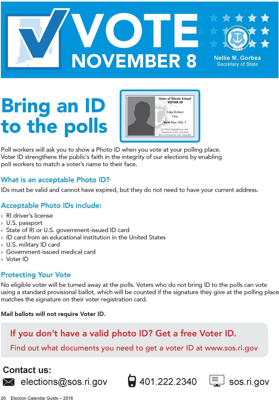 Voter ID strengthens the public s faith in the integrity of our elections by enabling poll workers to match a voter s name to their face. What is an acceptable Photo ID?