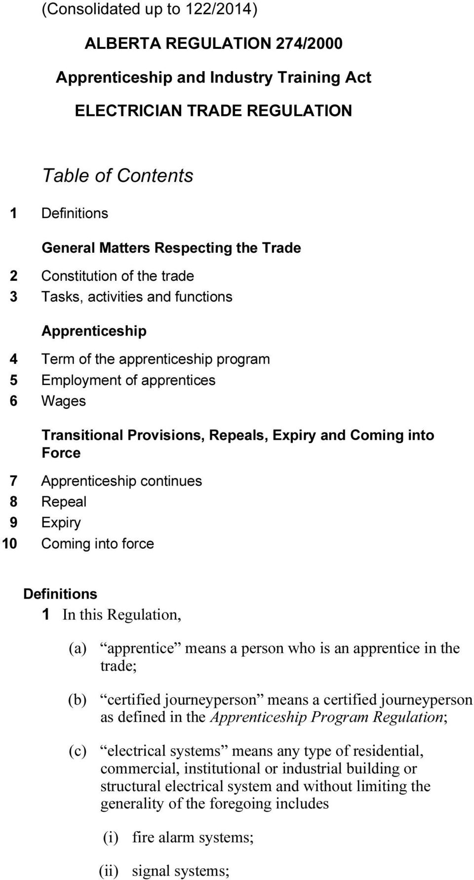 into Force 7 Apprenticeship continues 8 Repeal 9 Expiry 10 Coming into force Definitions 1 In this Regulation, (a) apprentice means a person who is an apprentice in the trade; (b) certified