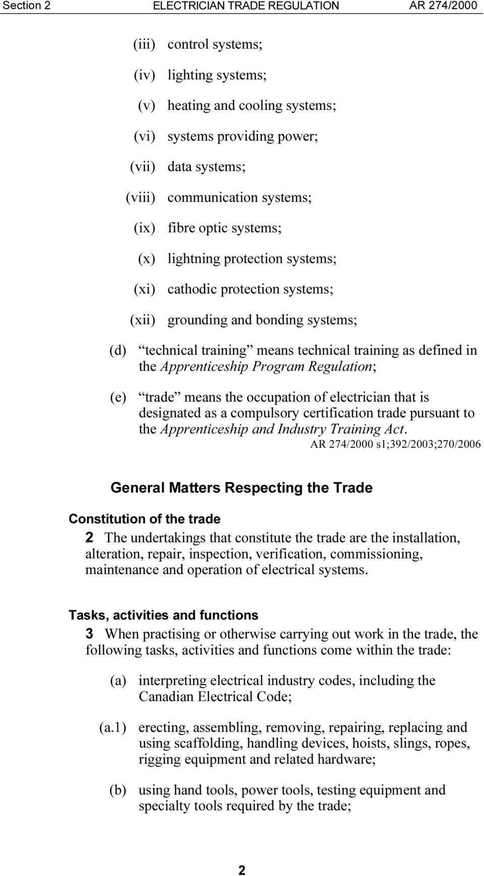 Apprenticeship Program Regulation; (e) trade means the occupation of electrician that is designated as a compulsory certification trade pursuant to the Apprenticeship and Industry Training Act.