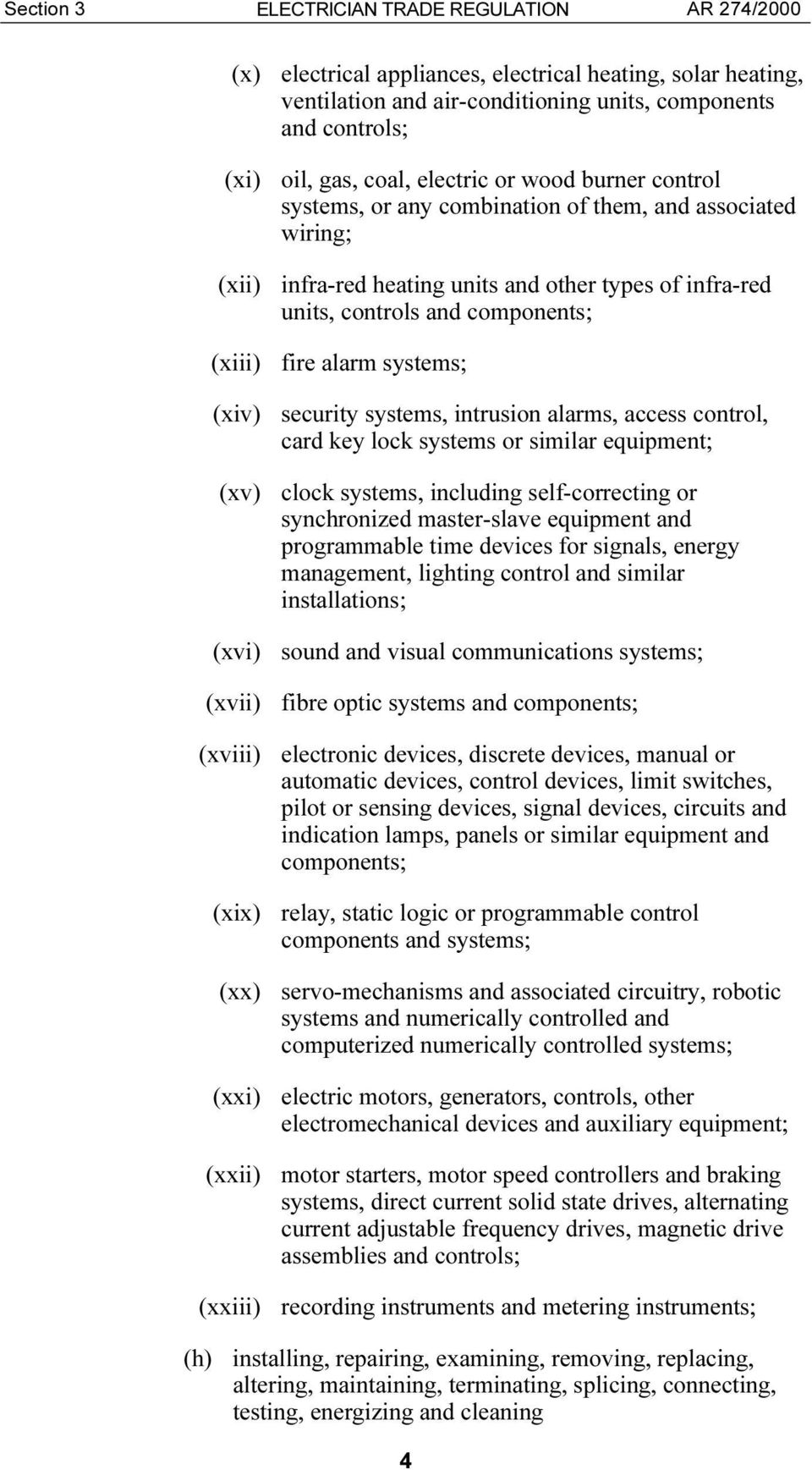 (xiv) security systems, intrusion alarms, access control, card key lock systems or similar equipment; (xv) clock systems, including self-correcting or synchronized master-slave equipment and