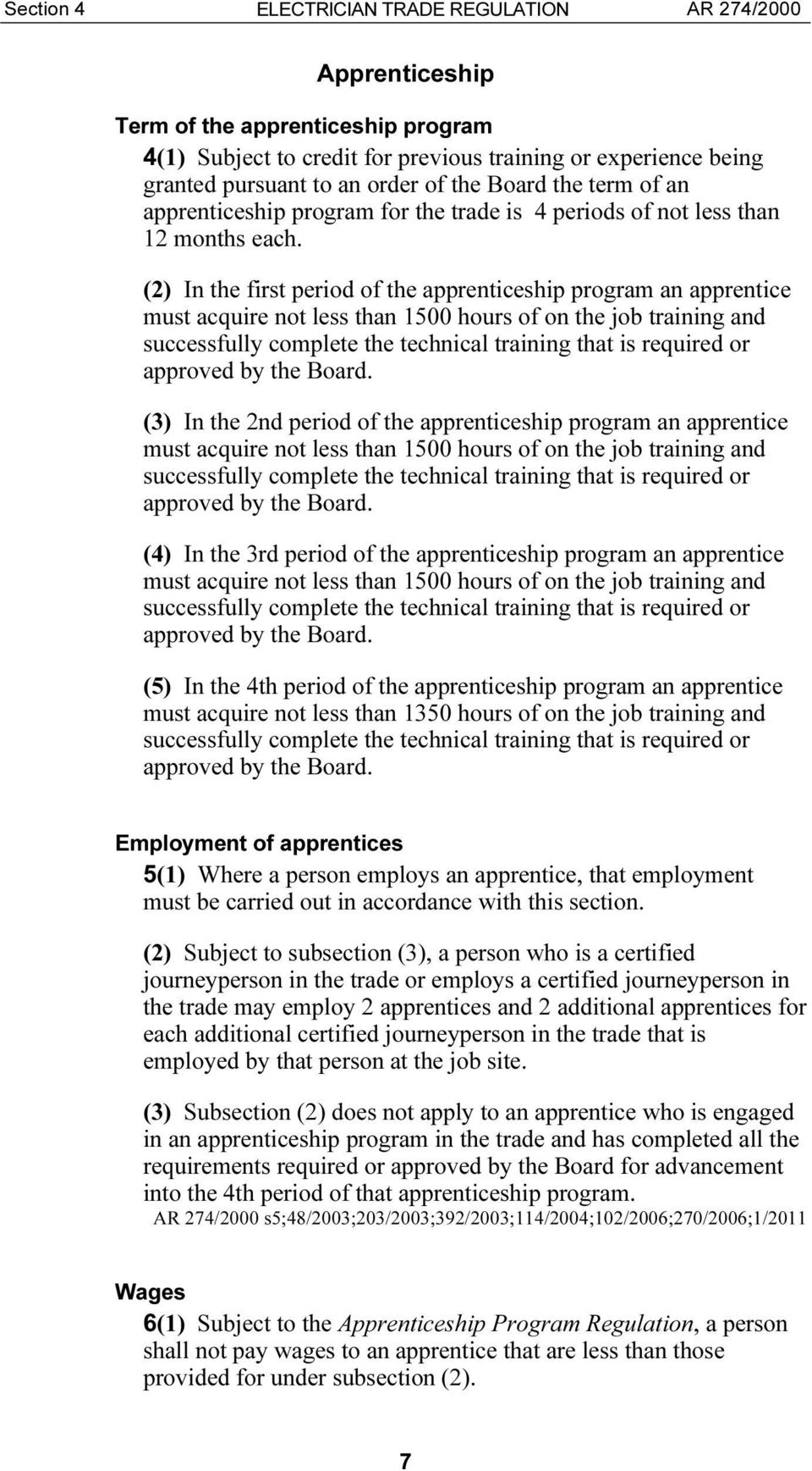 (2) In the first period of the apprenticeship program an apprentice must acquire not less than 1500 hours of on the job training and successfully complete the technical training that is required or