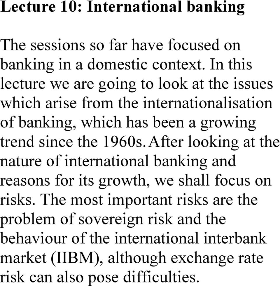 trend since the 1960s. After looking at the nature of international banking and reasons for its growth, we shall focus on risks.